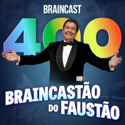 Braincast 400 – Braincastão do Faustão
